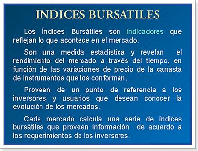 indices bursatiles Los ndices burs tiles marcan la tendencia de un determinado mercado financiero, por ello se utilizan.